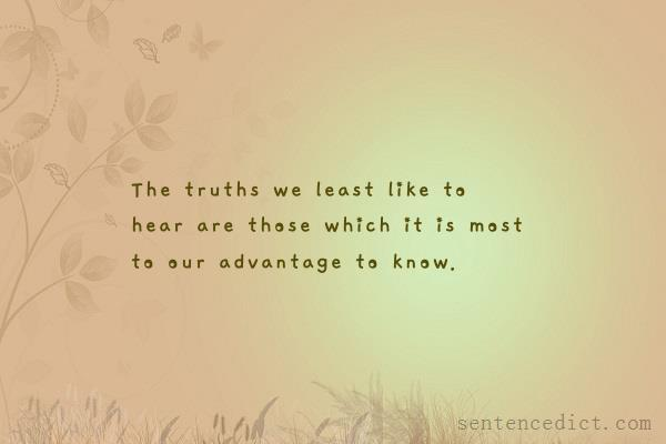 Good sentence's beautiful picture_The truths we least like to hear are those which it is most to our advantage to know.