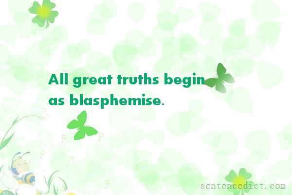 Good sentence's beautiful picture_All great truths begin as blasphemise.