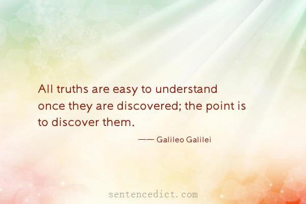 Good sentence's beautiful picture_All truths are easy to understand once they are discovered; the point is to discover them.
