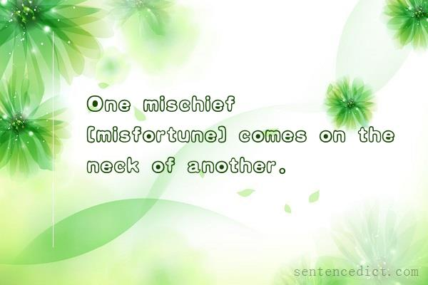 Good sentence's beautiful picture_One mischief [misfortune] comes on the neck of another.