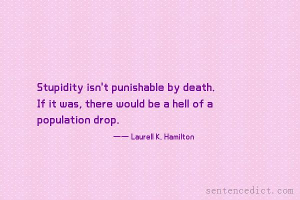 Good sentence's beautiful picture_Stupidity isn't punishable by death. If it was, there would be a hell of a population drop.