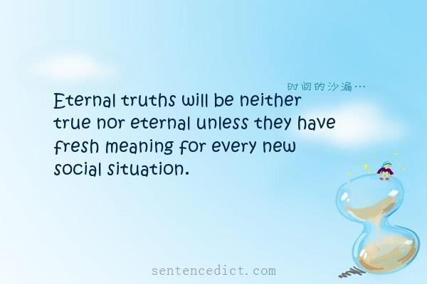 Good sentence's beautiful picture_Eternal truths will be neither true nor eternal unless they have fresh meaning for every new social situation.
